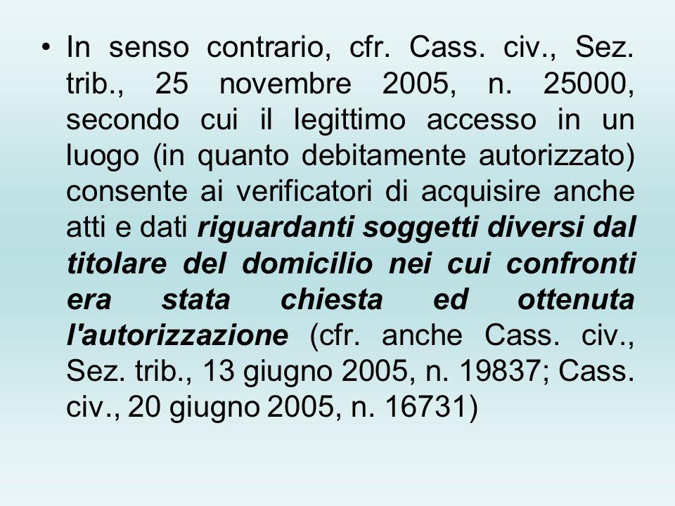 In senso contrario, cfr. Cass. civ., Sez. trib., 25 novembre 2005, n. 25000, secondo cui il legittimo accesso in un luogo (in quanto debitamente autor
