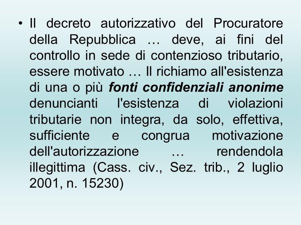 Il decreto autorizzativo del Procuratore della Repubblica … deve, ai fini del controllo in sede di contenzioso tributario, essere motivato … Il richia