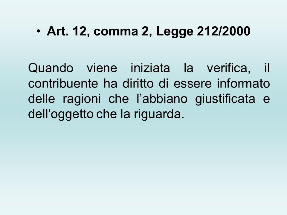 Art. 12, comma 2, Legge 212/2000 Quando viene iniziata la verifica, il contribuente ha diritto di essere informato delle ragioni che labbiano giustifi
