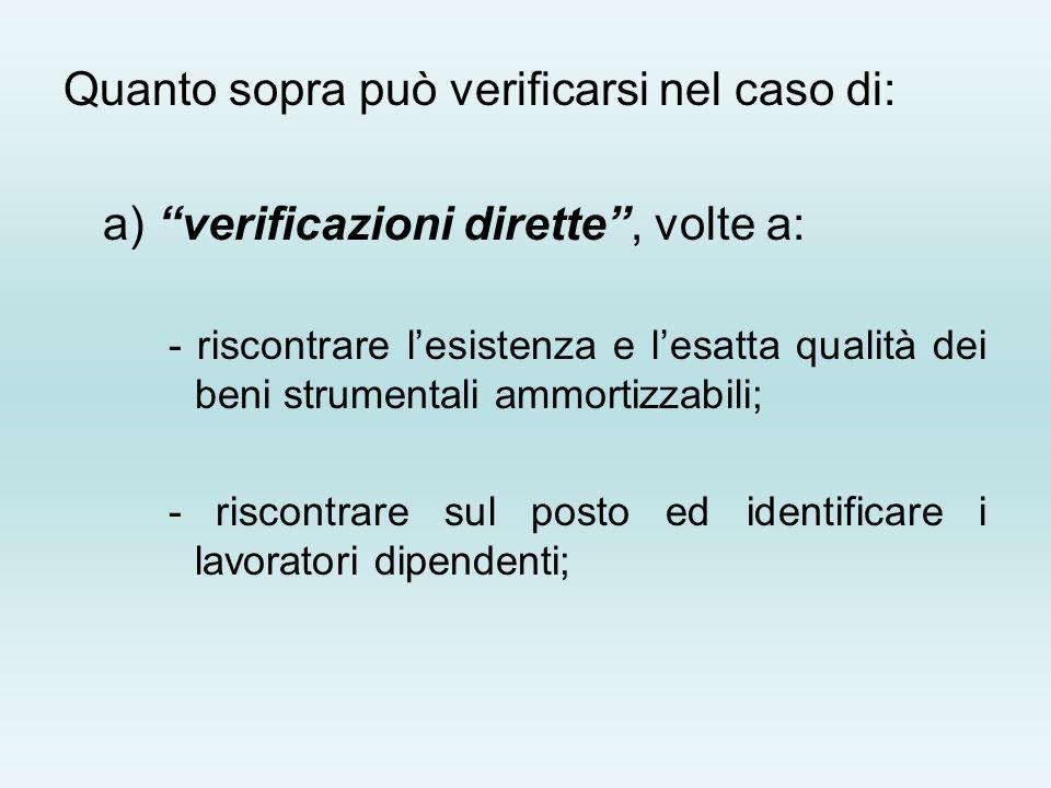 Quanto sopra può verificarsi nel caso di: a) verificazioni dirette, volte a: - riscontrare lesistenza e lesatta qualità dei beni strumentali ammortizz