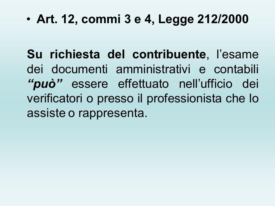 Art. 12, commi 3 e 4, Legge 212/2000 Su richiesta del contribuente, lesame dei documenti amministrativi e contabili può essere effettuato nellufficio