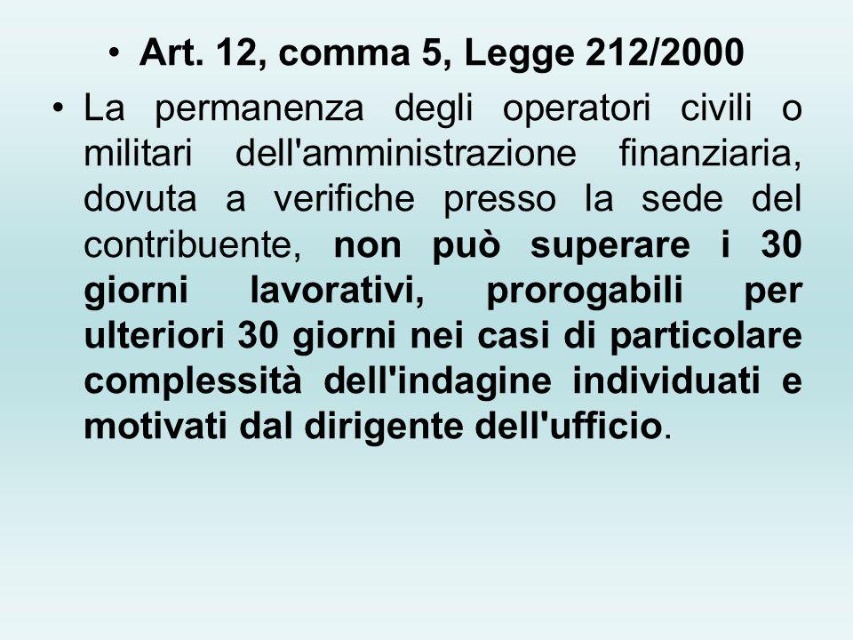 Art. 12, comma 5, Legge 212/2000 La permanenza degli operatori civili o militari dell'amministrazione finanziaria, dovuta a verifiche presso la sede d