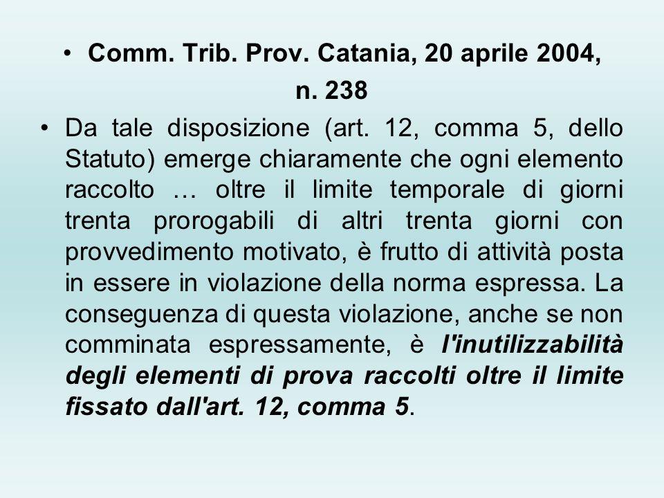 Comm. Trib. Prov. Catania, 20 aprile 2004, n. 238 Da tale disposizione (art. 12, comma 5, dello Statuto) emerge chiaramente che ogni elemento raccolto