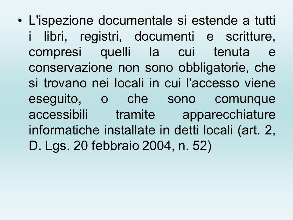 L'ispezione documentale si estende a tutti i libri, registri, documenti e scritture, compresi quelli la cui tenuta e conservazione non sono obbligator