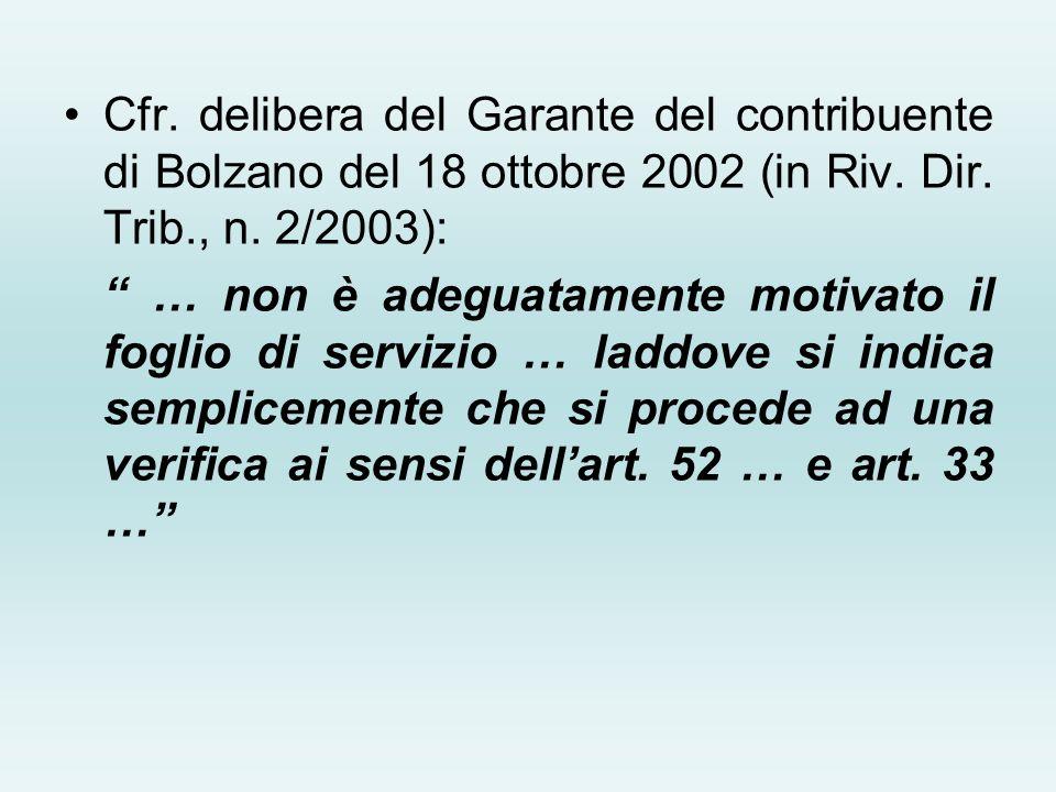 Cfr. delibera del Garante del contribuente di Bolzano del 18 ottobre 2002 (in Riv. Dir. Trib., n. 2/2003): … non è adeguatamente motivato il foglio di