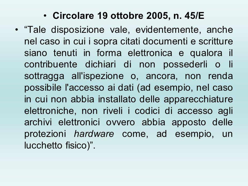 Circolare 19 ottobre 2005, n. 45/E Tale disposizione vale, evidentemente, anche nel caso in cui i sopra citati documenti e scritture siano tenuti in f