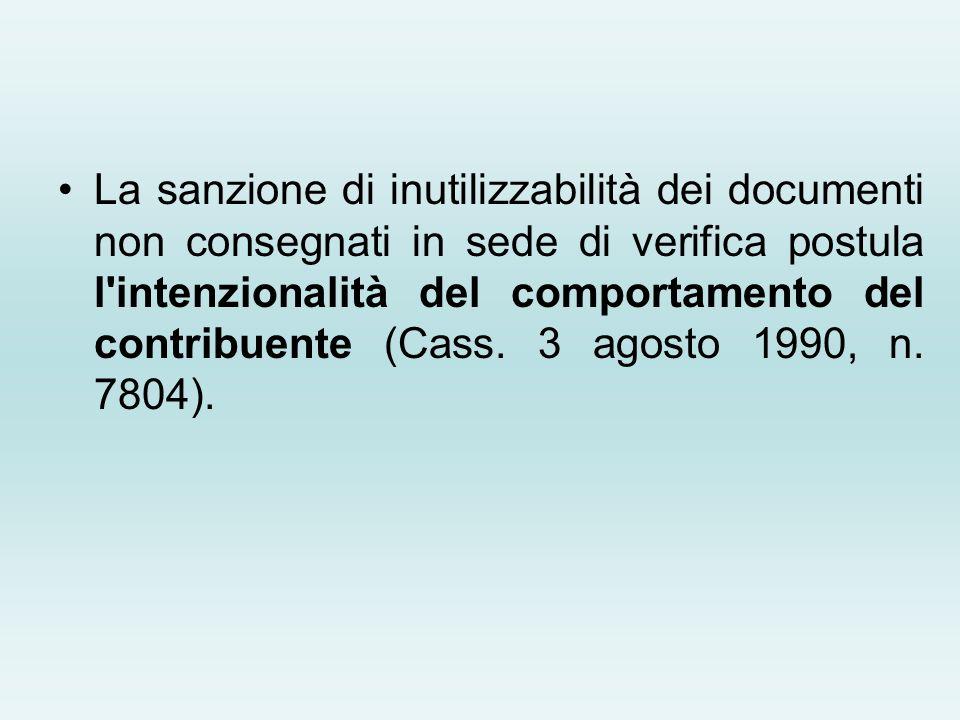 La sanzione di inutilizzabilità dei documenti non consegnati in sede di verifica postula l'intenzionalità del comportamento del contribuente (Cass. 3