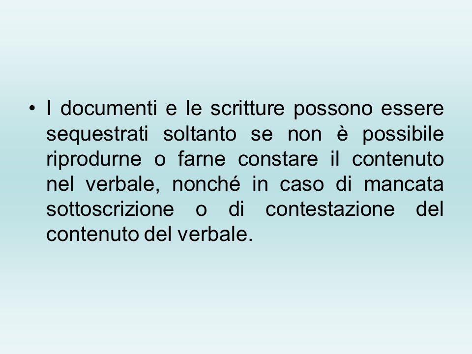 I documenti e le scritture possono essere sequestrati soltanto se non è possibile riprodurne o farne constare il contenuto nel verbale, nonché in caso