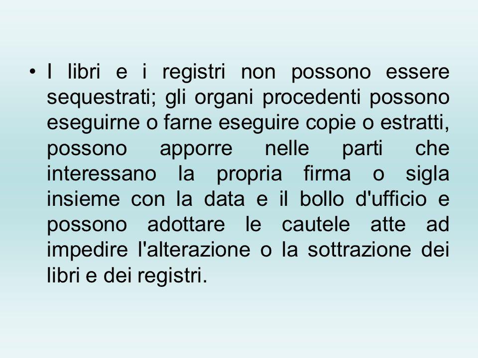 I libri e i registri non possono essere sequestrati; gli organi procedenti possono eseguirne o farne eseguire copie o estratti, possono apporre nelle