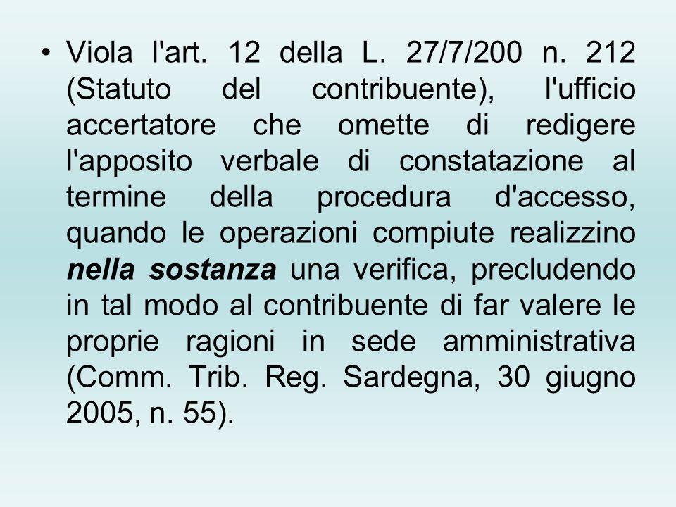 Viola l'art. 12 della L. 27/7/200 n. 212 (Statuto del contribuente), l'ufficio accertatore che omette di redigere l'apposito verbale di constatazione