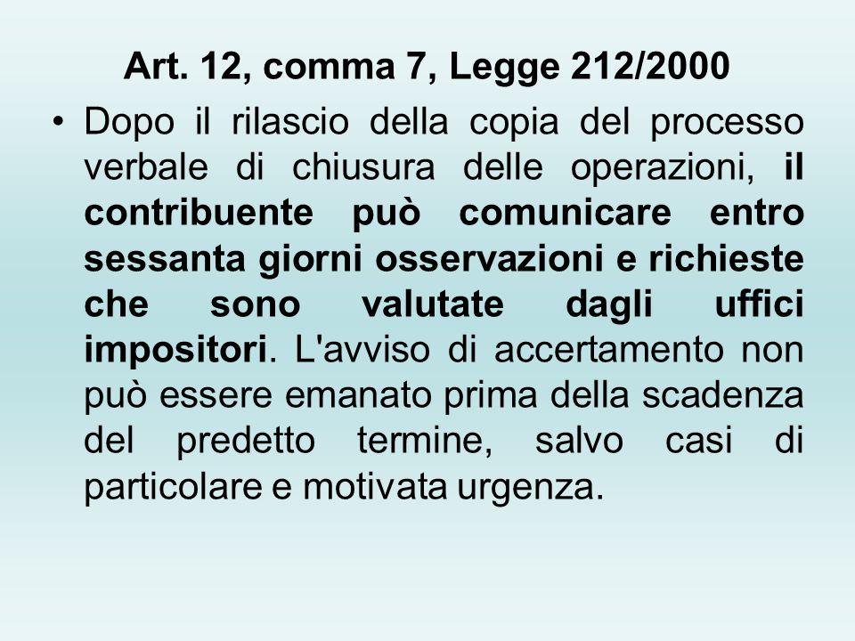 Art. 12, comma 7, Legge 212/2000 Dopo il rilascio della copia del processo verbale di chiusura delle operazioni, il contribuente può comunicare entro