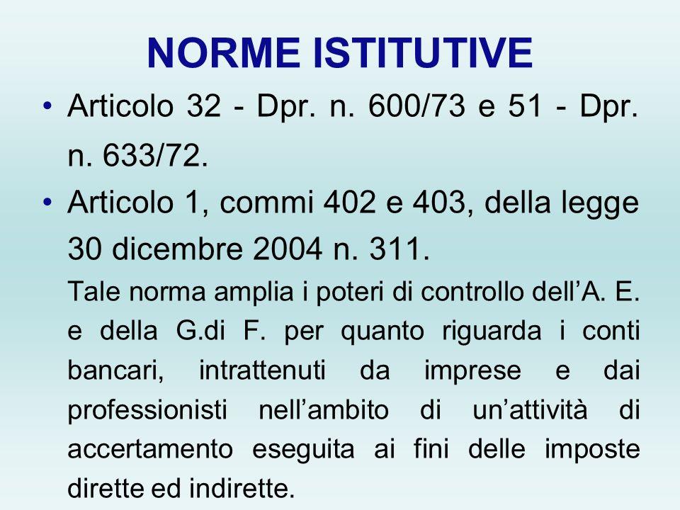 NORME ISTITUTIVE Articolo 32 - Dpr. n. 600/73 e 51 - Dpr. n. 633/72. Articolo 1, commi 402 e 403, della legge 30 dicembre 2004 n. 311. Tale norma ampl