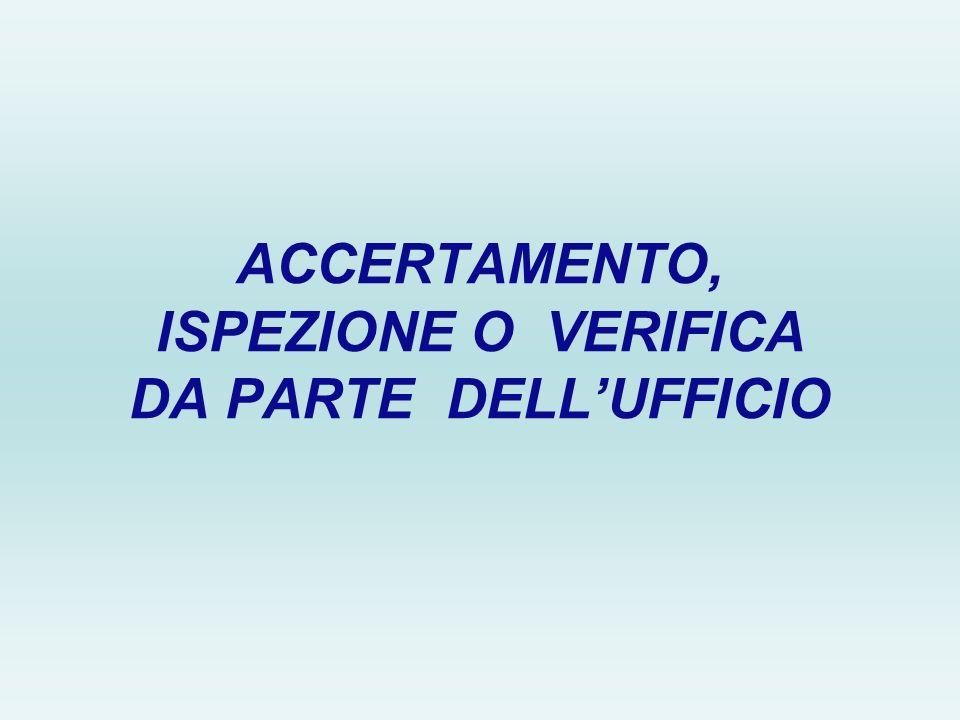 ACCERTAMENTO, ISPEZIONE O VERIFICA DA PARTE DELLUFFICIO