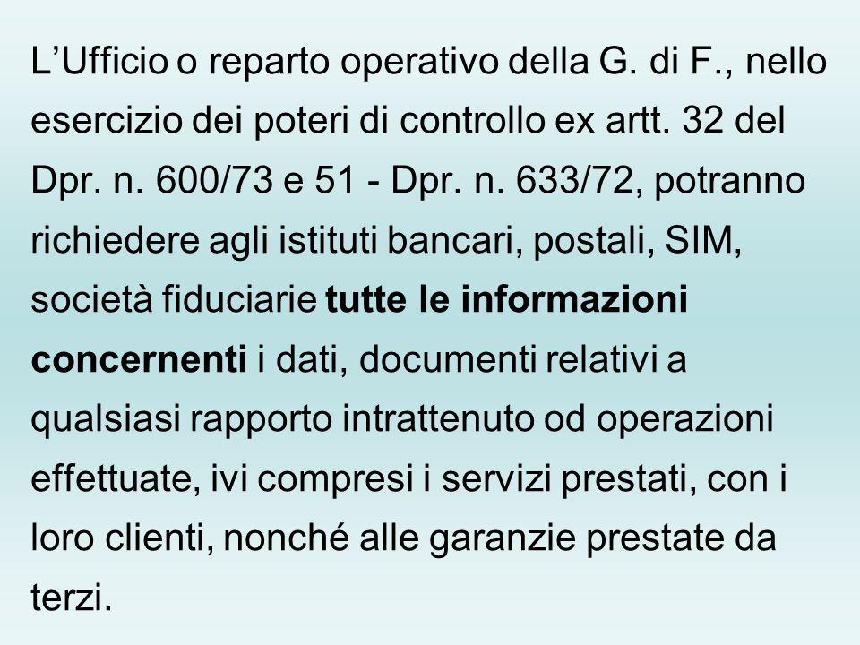 LUfficio o reparto operativo della G. di F., nello esercizio dei poteri di controllo ex artt. 32 del Dpr. n. 600/73 e 51 - Dpr. n. 633/72, potranno ri