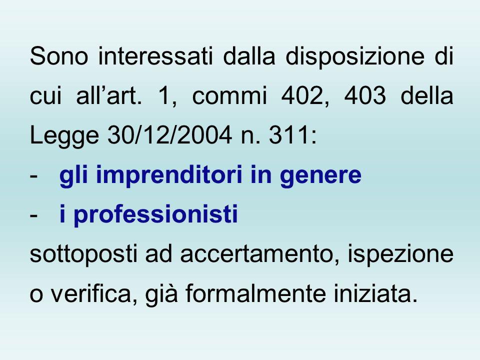 Sono interessati dalla disposizione di cui allart. 1, commi 402, 403 della Legge 30/12/2004 n. 311: - gli imprenditori in genere - i professionisti so
