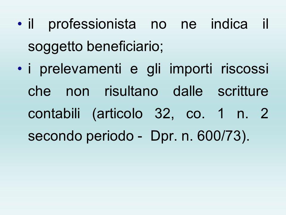 il professionista no ne indica il soggetto beneficiario; i prelevamenti e gli importi riscossi che non risultano dalle scritture contabili (articolo 3