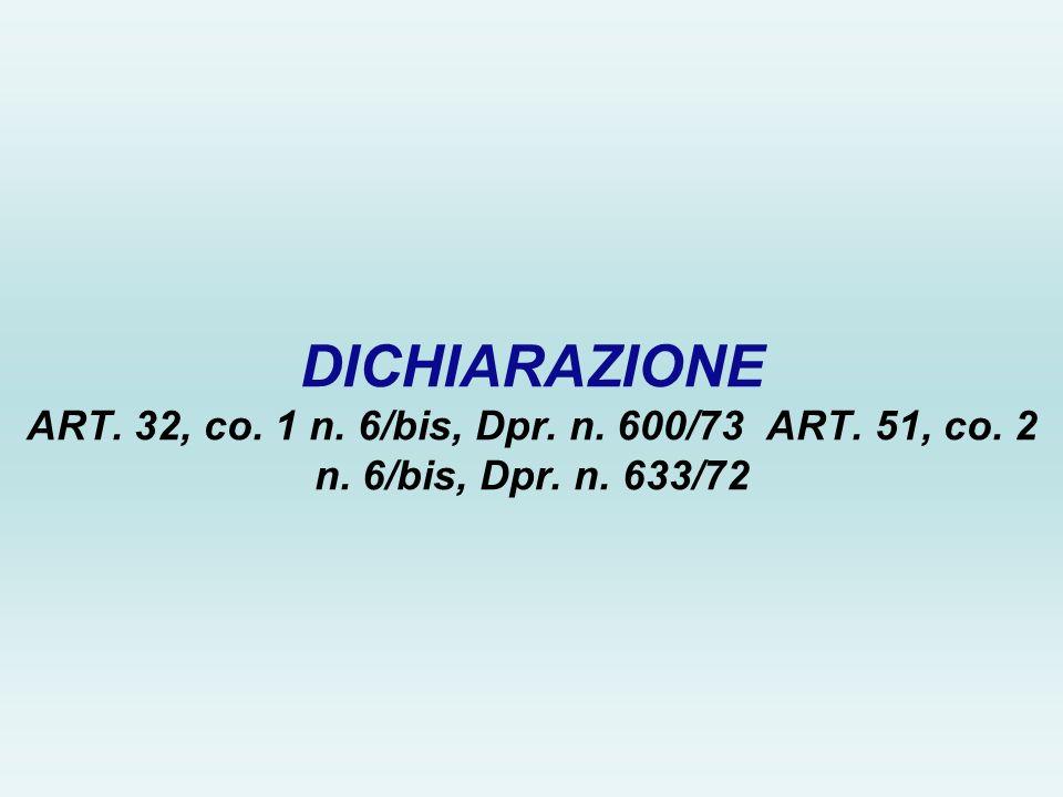 DICHIARAZIONE ART. 32, co. 1 n. 6/bis, Dpr. n. 600/73 ART. 51, co. 2 n. 6/bis, Dpr. n. 633/72