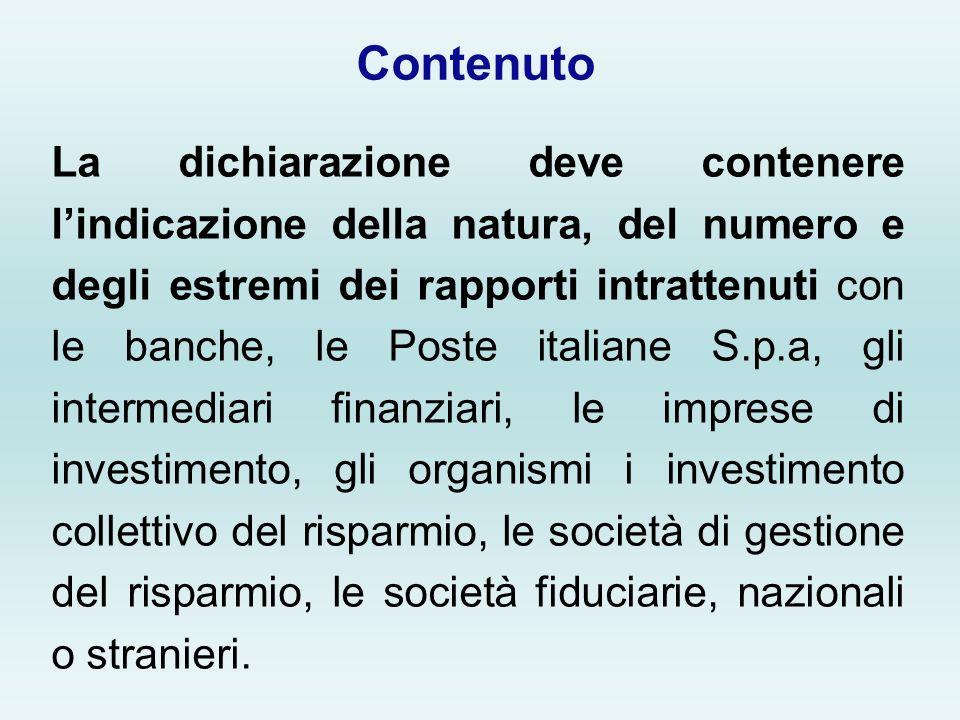 Contenuto La dichiarazione deve contenere lindicazione della natura, del numero e degli estremi dei rapporti intrattenuti con le banche, le Poste ital