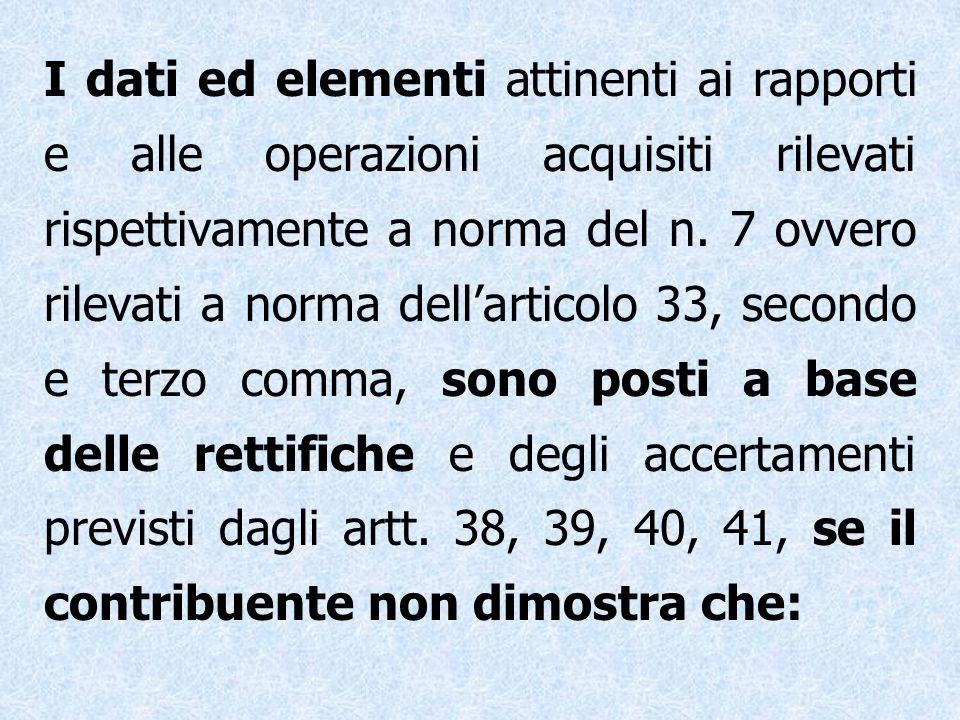 I dati ed elementi attinenti ai rapporti e alle operazioni acquisiti rilevati rispettivamente a norma del n. 7 ovvero rilevati a norma dellarticolo 33