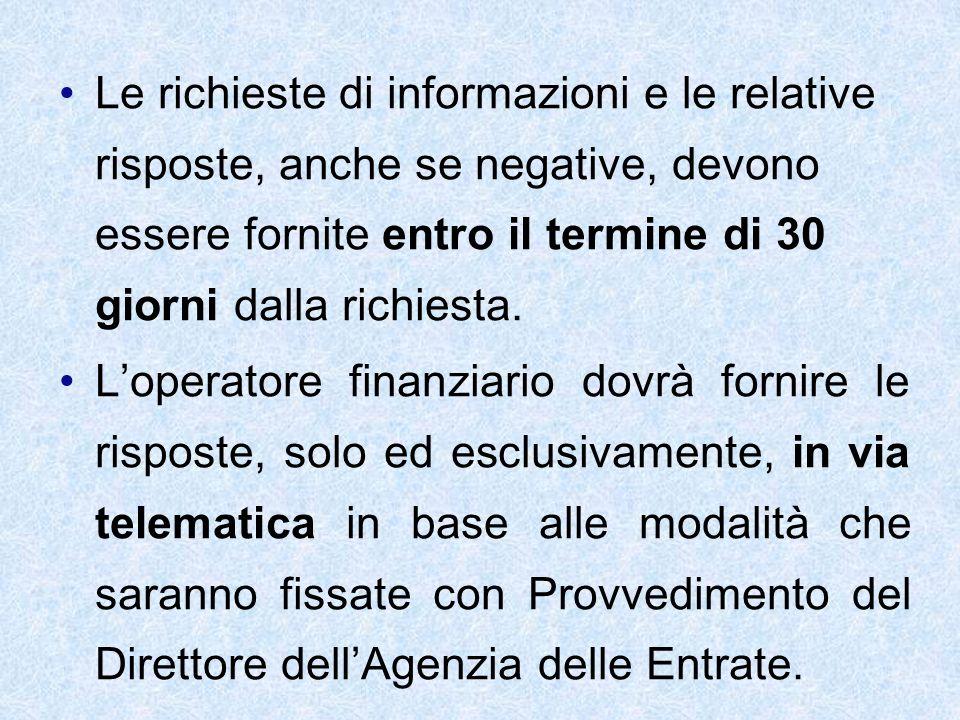 Le richieste di informazioni e le relative risposte, anche se negative, devono essere fornite entro il termine di 30 giorni dalla richiesta. Loperator