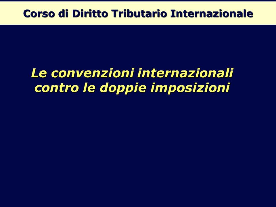 Corso di Diritto Tributario Internazionale Le convenzioni internazionali contro le doppie imposizioni