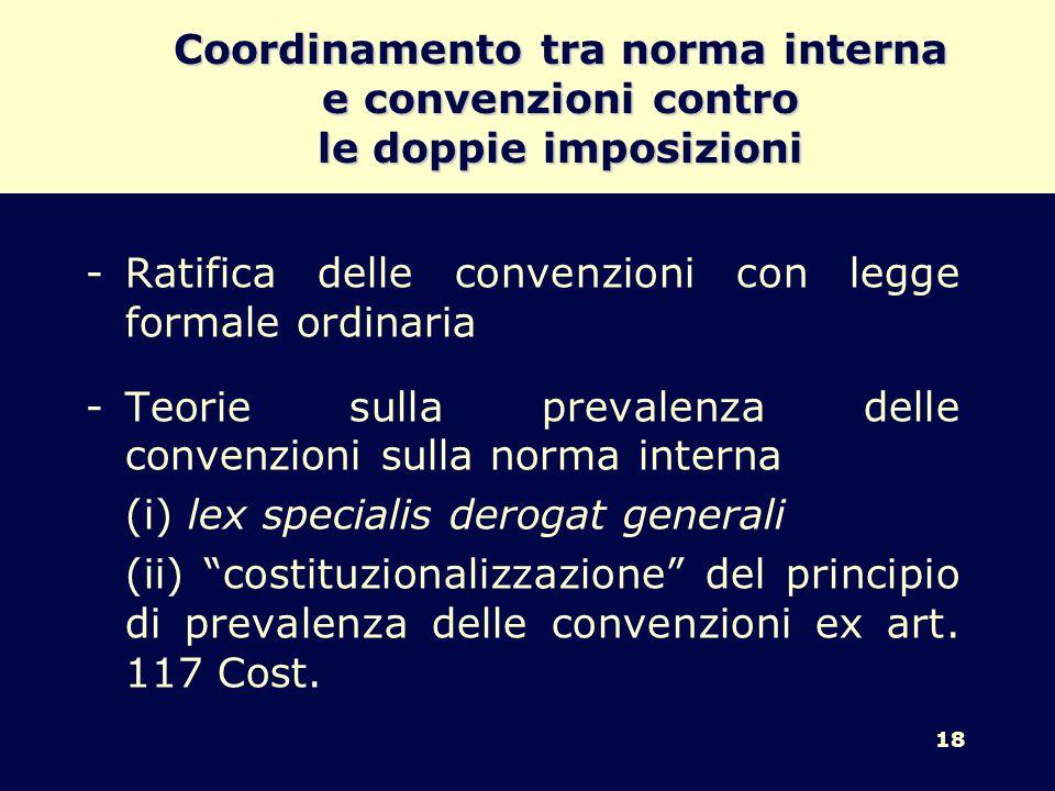 18 Coordinamento tra norma interna e convenzioni contro le doppie imposizioni -Ratifica delle convenzioni con legge formale ordinaria -Teorie sulla pr