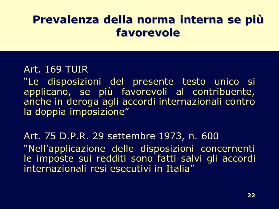 22 Prevalenza della norma interna se più favorevole Art. 169 TUIR Le disposizioni del presente testo unico si applicano, se più favorevoli al contribu