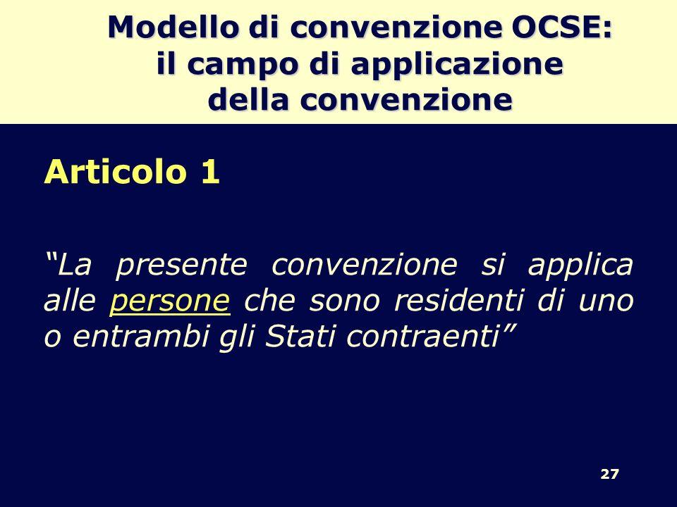 27 Modello di convenzione OCSE: il campo di applicazione della convenzione Articolo 1 La presente convenzione si applica alle persone che sono residen
