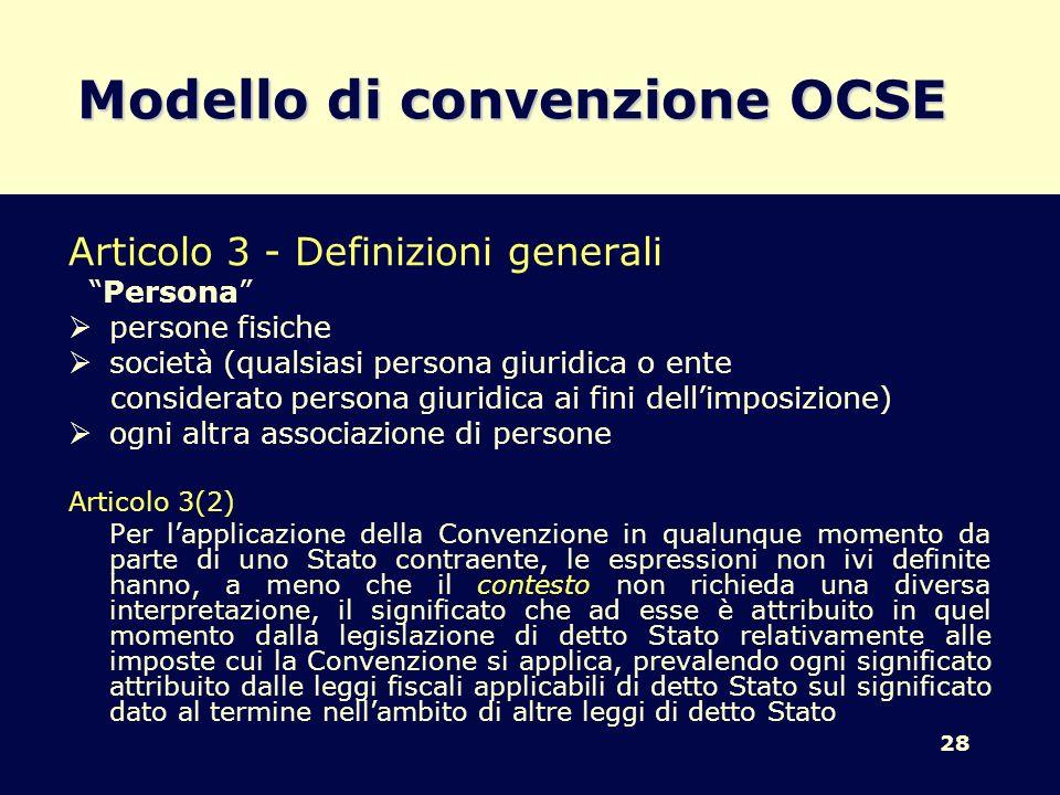 28 Modello di convenzione OCSE Articolo 3 - Definizioni generali Persona persone fisiche società (qualsiasi persona giuridica o ente considerato perso