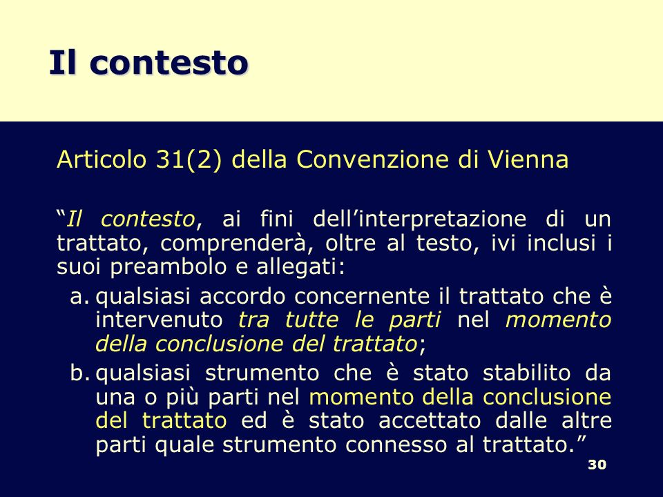30 Il contesto Articolo 31(2) della Convenzione di Vienna Il contesto, ai fini dellinterpretazione di un trattato, comprenderà, oltre al testo, ivi in
