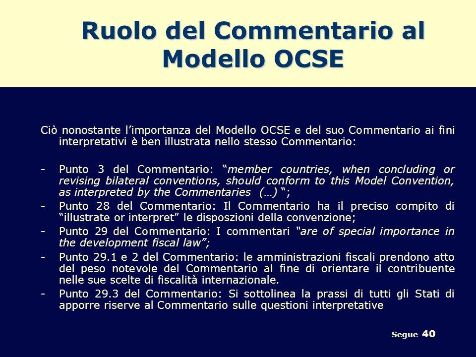 Segue 40 Ruolo del Commentario al Modello OCSE Ciò nonostante limportanza del Modello OCSE e del suo Commentario ai fini interpretativi è ben illustra