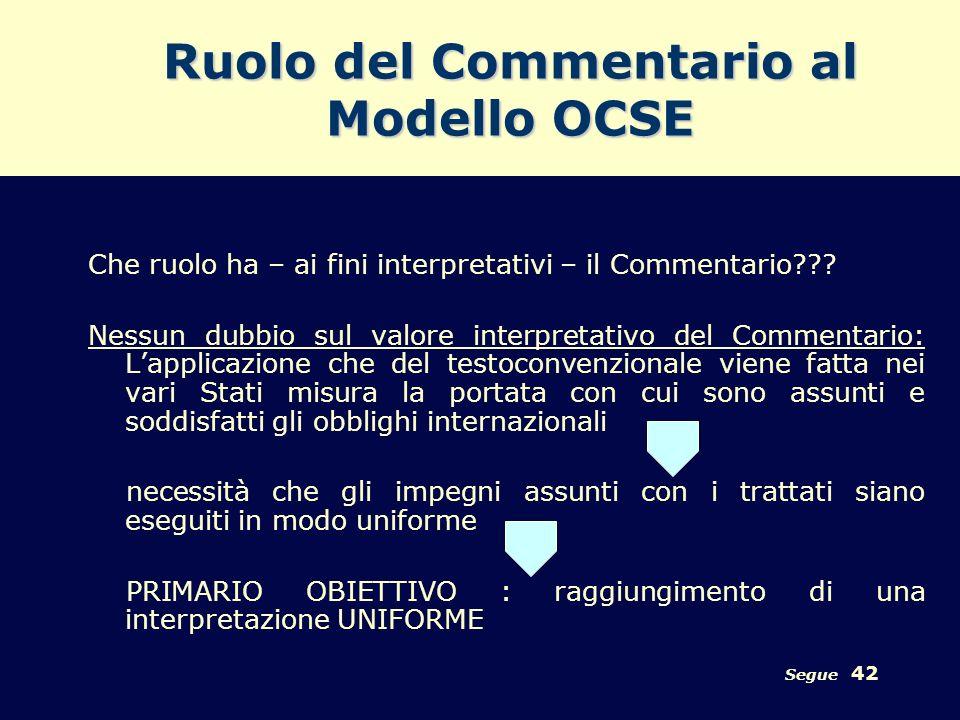 Segue 42 Ruolo del Commentario al Modello OCSE Che ruolo ha – ai fini interpretativi – il Commentario??? Nessun dubbio sul valore interpretativo del C