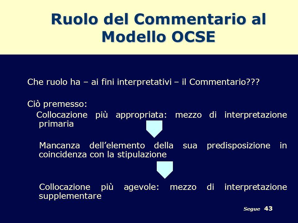 Segue 43 Ruolo del Commentario al Modello OCSE Che ruolo ha – ai fini interpretativi – il Commentario??? Ciò premesso: Collocazione più appropriata: m