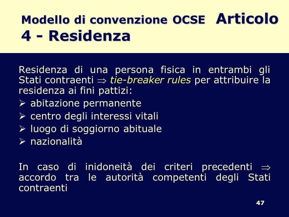 47 Modello di convenzione OCSE Articolo 4 - Residenza Residenza di una persona fisica in entrambi gli Stati contraenti tie-breaker rules per attribuir