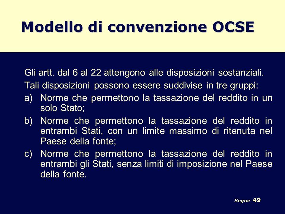 Segue 49 Modello di convenzione OCSE Gli artt. dal 6 al 22 attengono alle disposizioni sostanziali. Tali disposizioni possono essere suddivise in tre