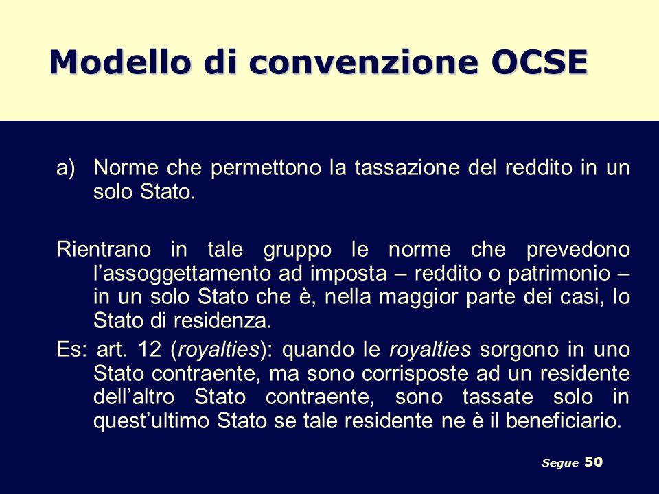 Segue 50 Modello di convenzione OCSE a)Norme che permettono la tassazione del reddito in un solo Stato. Rientrano in tale gruppo le norme che prevedon
