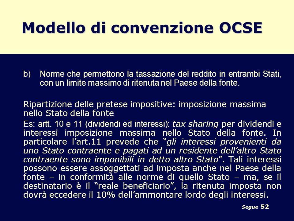 Segue 52 Modello di convenzione OCSE b)Norme che permettono la tassazione del reddito in entrambi Stati, con un limite massimo di ritenuta nel Paese d
