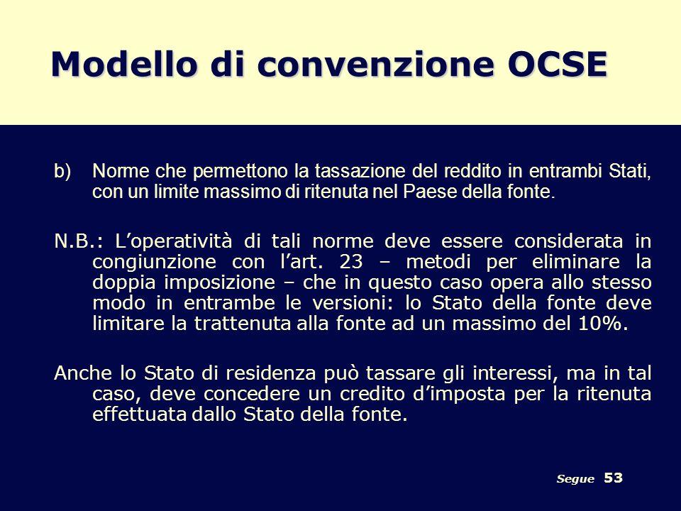 Segue 53 Modello di convenzione OCSE b)Norme che permettono la tassazione del reddito in entrambi Stati, con un limite massimo di ritenuta nel Paese d
