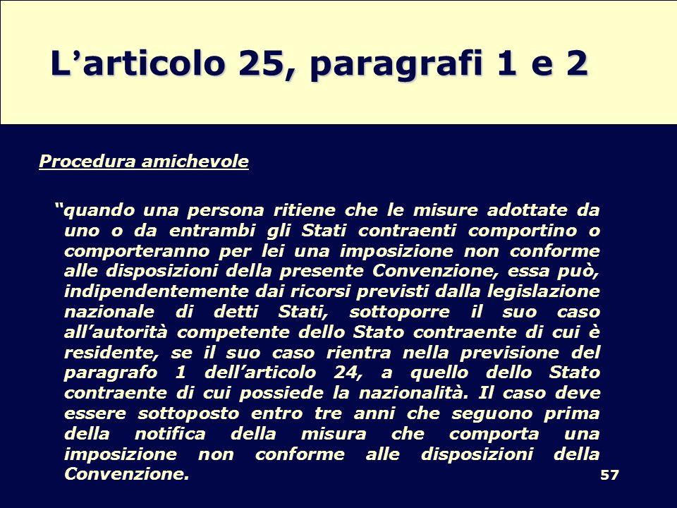 57 L articolo 25, paragrafi 1 e 2 Procedura amichevole quando una persona ritiene che le misure adottate da uno o da entrambi gli Stati contraenti com