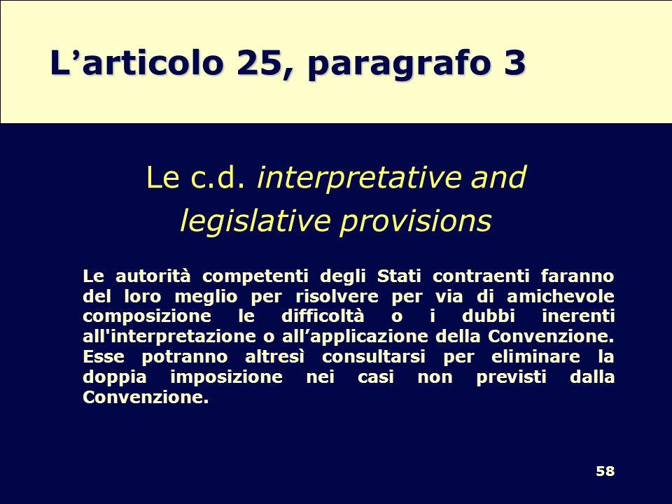 58 L articolo 25, paragrafo 3 Le c.d. interpretative and legislative provisions Le autorità competenti degli Stati contraenti faranno del loro meglio