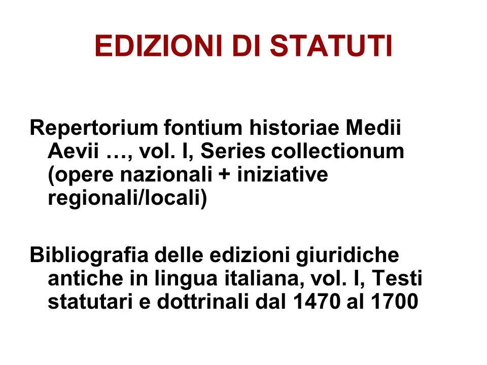 EDIZIONI DI STATUTI Repertorium fontium historiae Medii Aevii …, vol. I, Series collectionum (opere nazionali + iniziative regionali/locali) Bibliogra