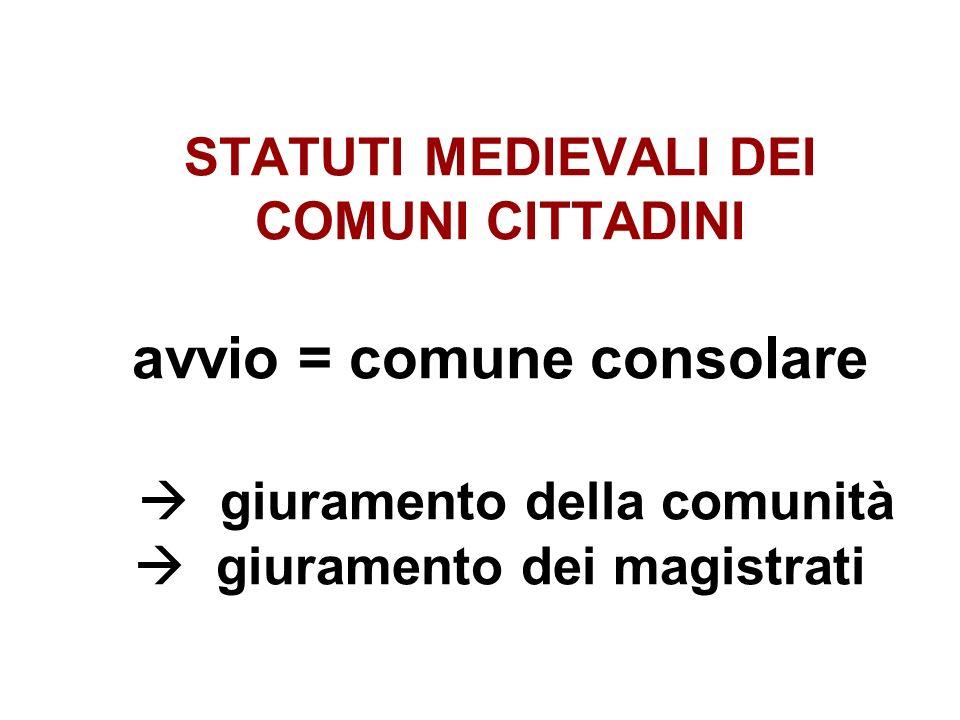STATUTI MEDIEVALI DEI COMUNI CITTADINI avvio = comune consolare giuramento della comunità giuramento dei magistrati