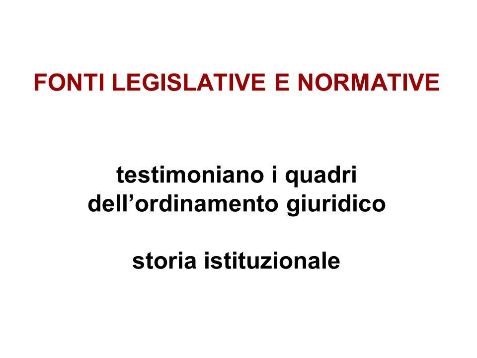FONTI LEGISLATIVE E NORMATIVE testimoniano i quadri dellordinamento giuridico storia istituzionale
