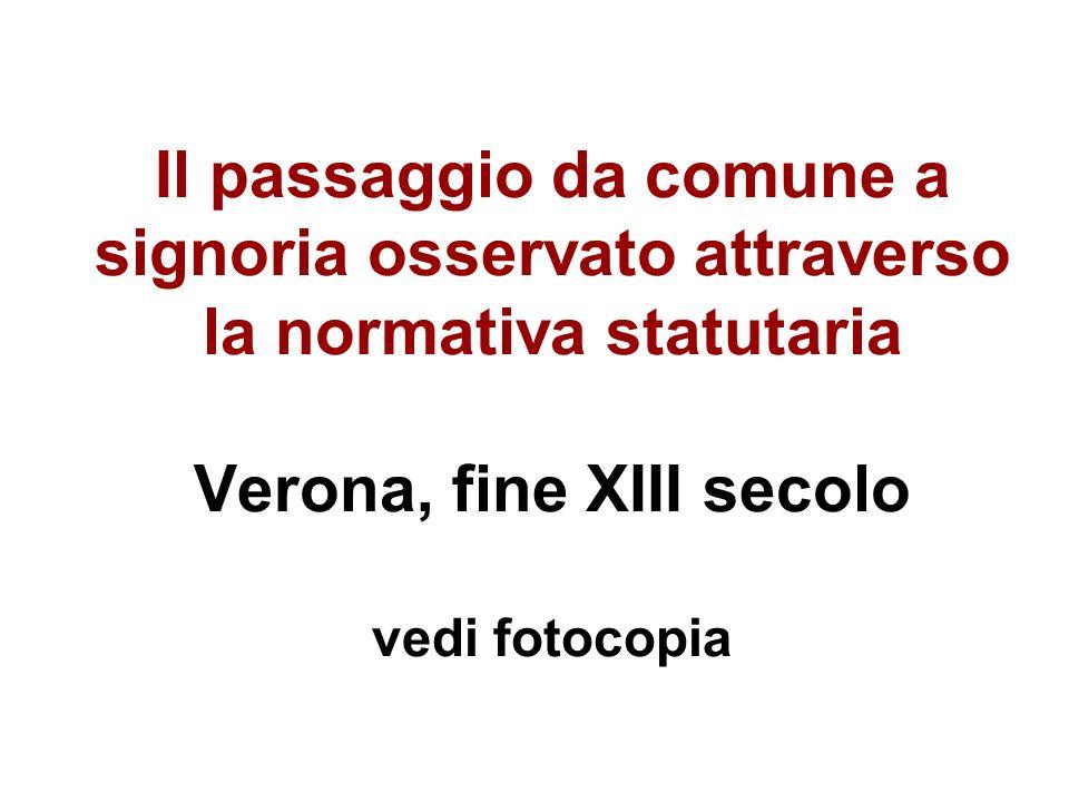 Il passaggio da comune a signoria osservato attraverso la normativa statutaria Verona, fine XIII secolo vedi fotocopia