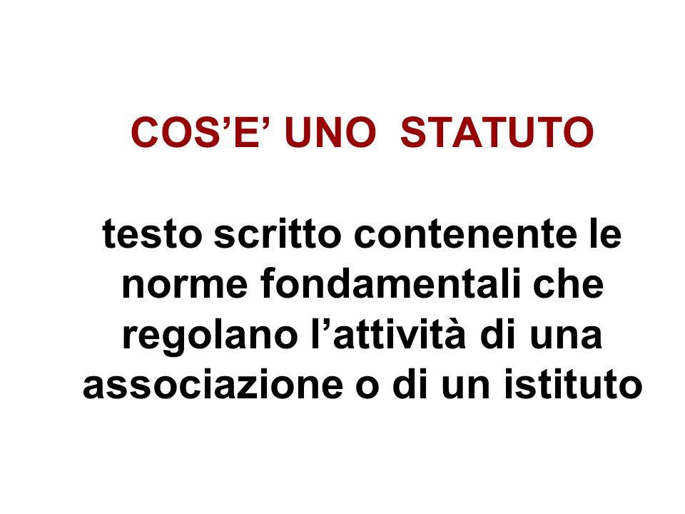 COSE UNO STATUTO testo scritto contenente le norme fondamentali che regolano lattività di una associazione o di un istituto