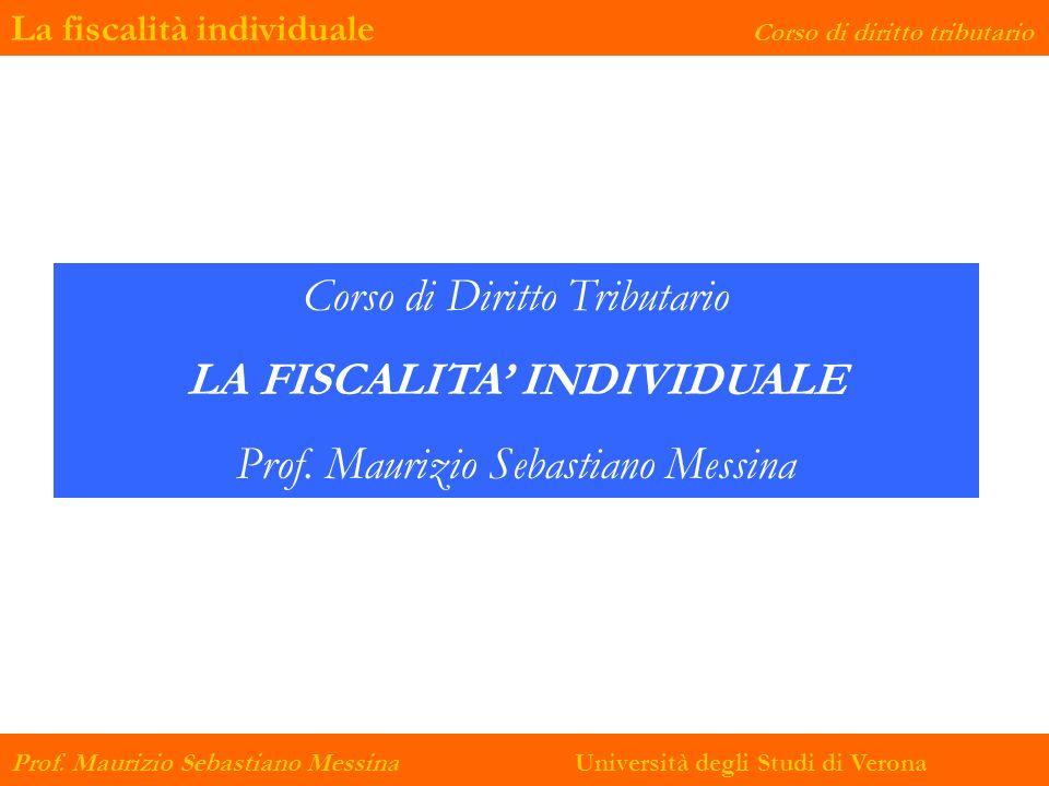 La fiscalità individuale Corso di diritto tributario Prof. Maurizio Sebastiano Messina Università degli Studi di Verona Corso di Diritto Tributario LA