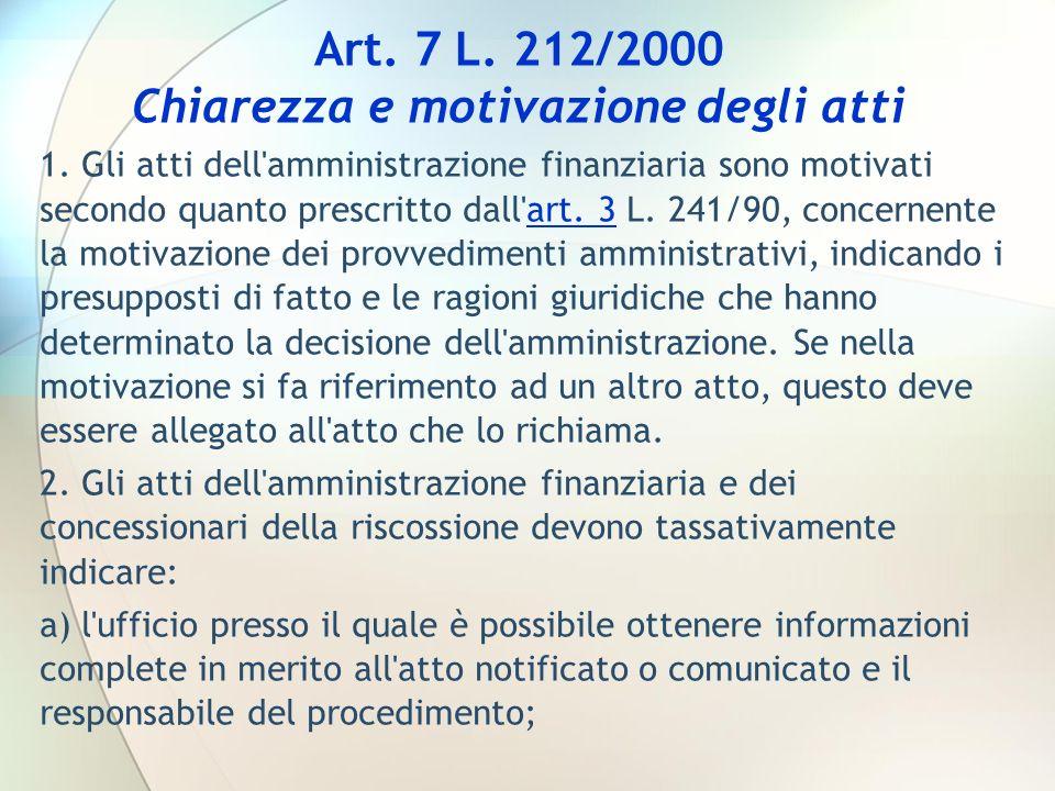 Art. 7 L. 212/2000 Chiarezza e motivazione degli atti 1. Gli atti dell'amministrazione finanziaria sono motivati secondo quanto prescritto dall'art. 3