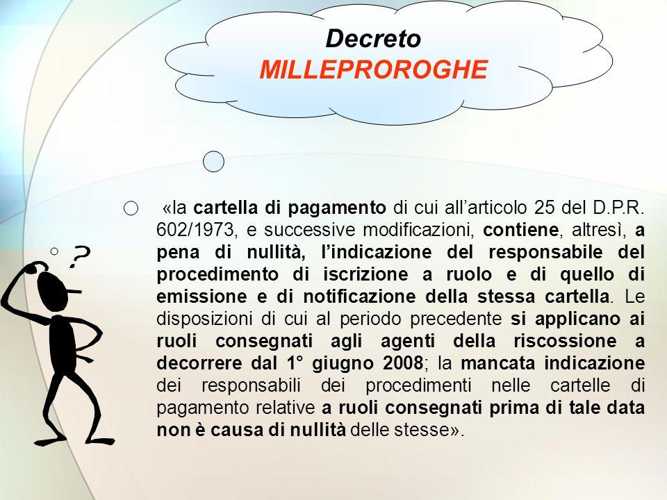 Decreto MILLEPROROGHE «la cartella di pagamento di cui allarticolo 25 del D.P.R. 602/1973, e successive modificazioni, contiene, altresì, a pena di nu