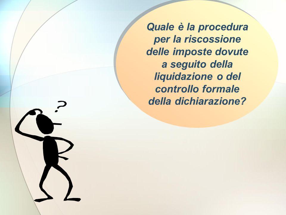 Quale è la procedura per la riscossione delle imposte dovute a seguito della liquidazione o del controllo formale della dichiarazione?
