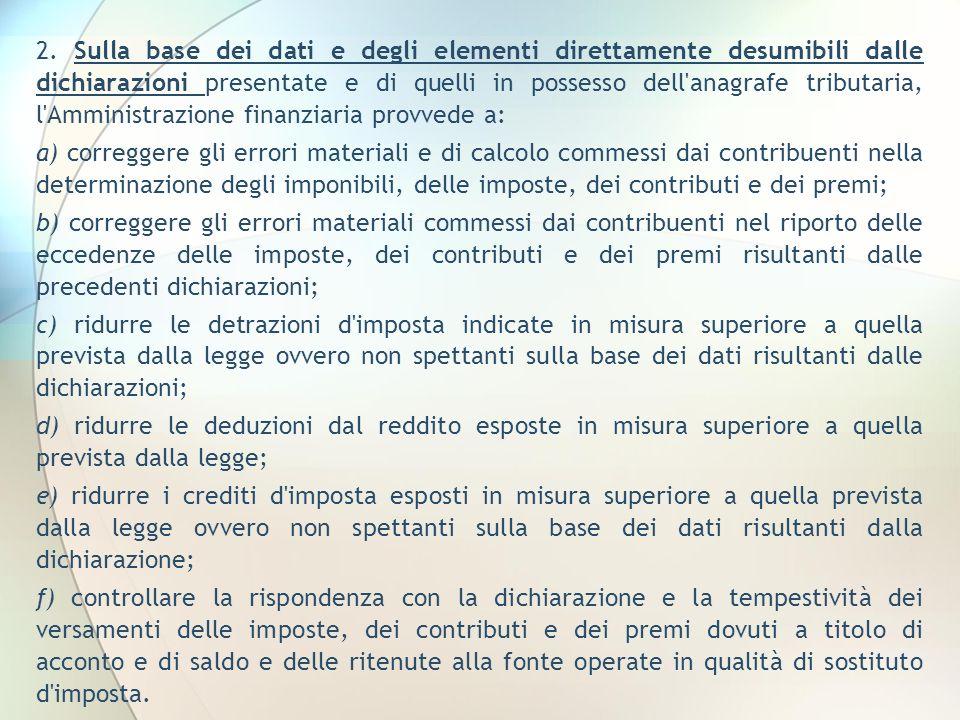 2. Sulla base dei dati e degli elementi direttamente desumibili dalle dichiarazioni presentate e di quelli in possesso dell'anagrafe tributaria, l'Amm